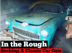 #219 In The Rough : Seeking a Rare Classic Car Gem
